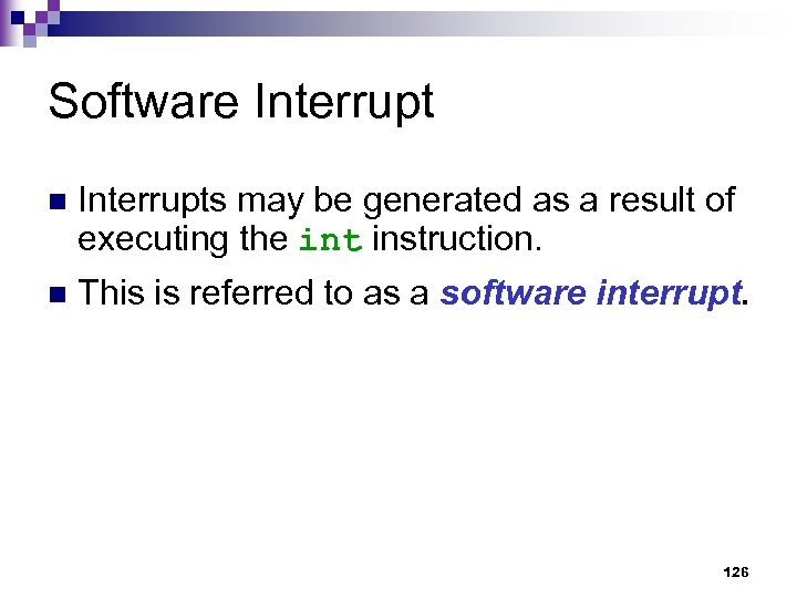Software Interrupt n Interrupts may be generated as a result of executing the int