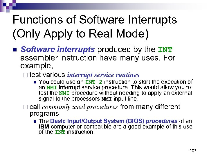 Functions of Software Interrupts (Only Apply to Real Mode) n Software interrupts produced by