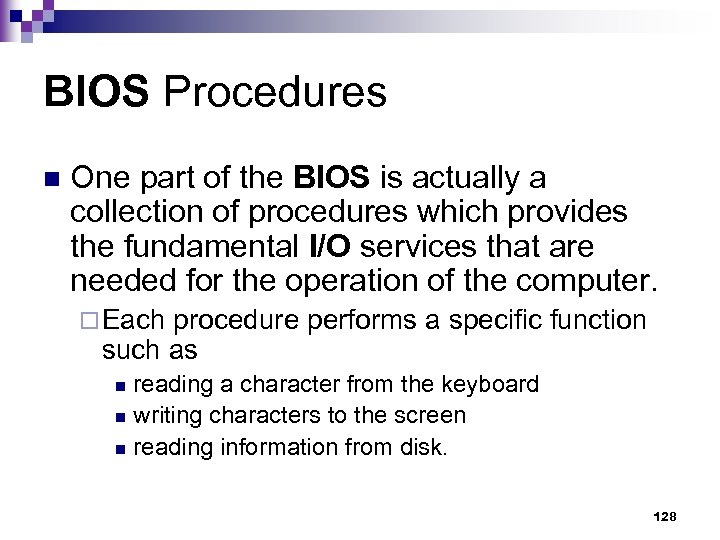 BIOS Procedures n One part of the BIOS is actually a collection of procedures
