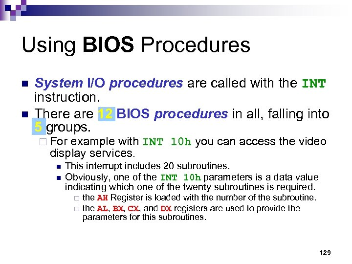 Using BIOS Procedures n n System I/O procedures are called with the INT instruction.