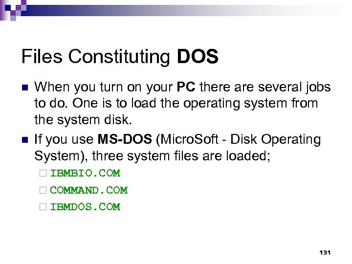Files Constituting DOS n n When you turn on your PC there are several