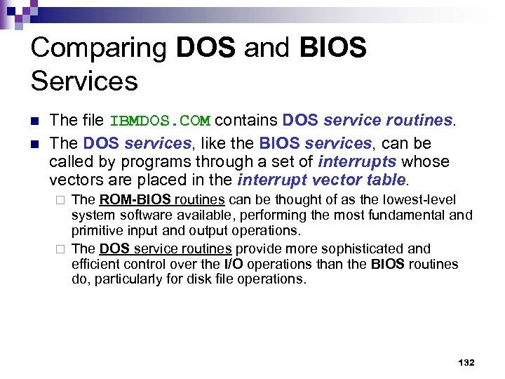 Comparing DOS and BIOS Services n n The file IBMDOS. COM contains DOS service