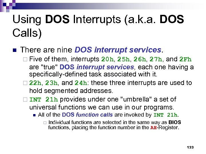 Using DOS Interrupts (a. k. a. DOS Calls) n There are nine DOS interrupt