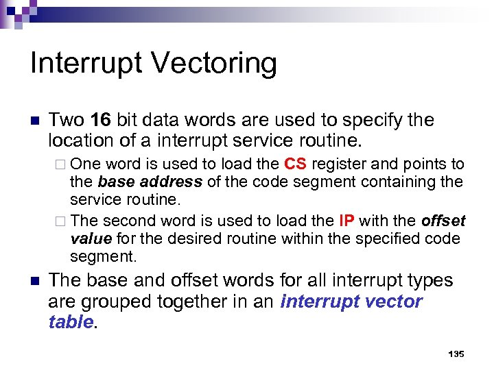 Interrupt Vectoring n Two 16 bit data words are used to specify the location