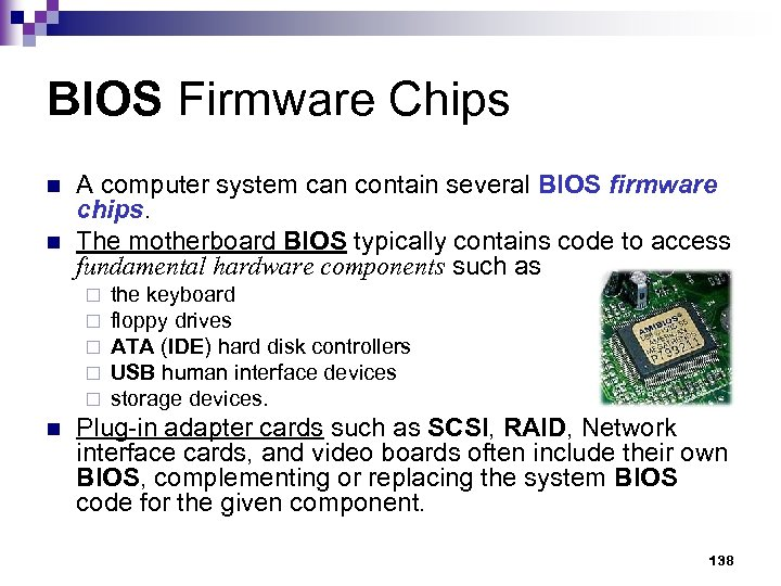 BIOS Firmware Chips n n A computer system can contain several BIOS firmware chips.