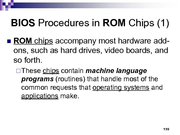 BIOS Procedures in ROM Chips (1) n ROM chips accompany most hardware addons, such