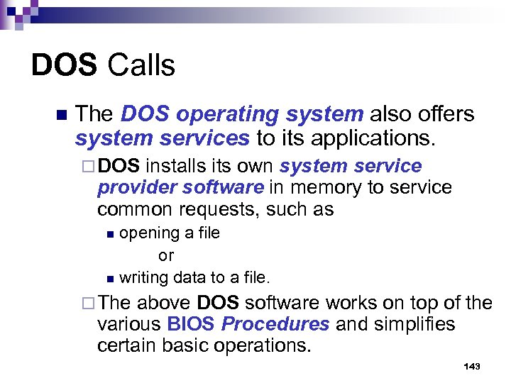 DOS Calls n The DOS operating system also offers system services to its applications.