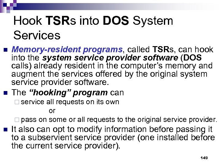 Hook TSRs into DOS System Services n n Memory-resident programs, called TSRs, can hook