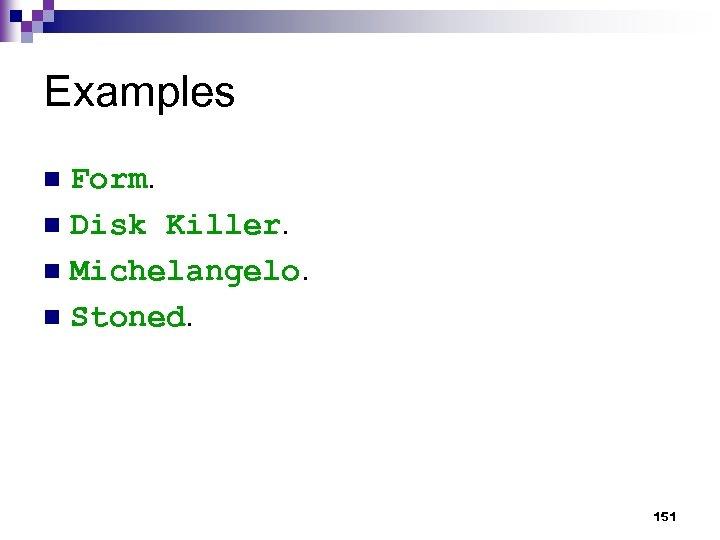 Examples Form. n Disk Killer. n Michelangelo. n Stoned. n 151