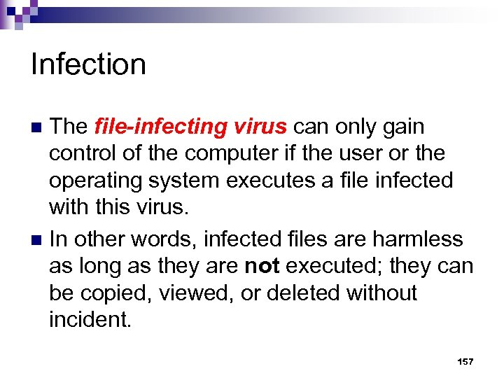 Infection The file-infecting virus can only gain control of the computer if the user