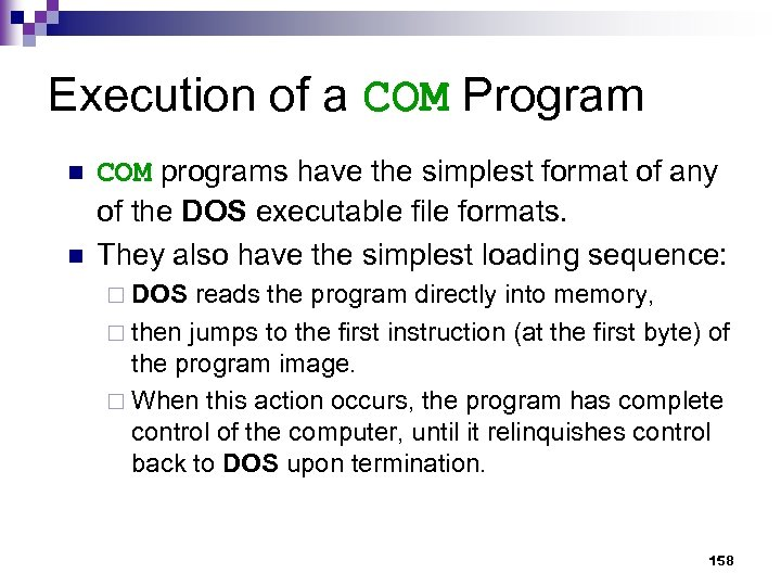 Execution of a COM Program n n COM programs have the simplest format of