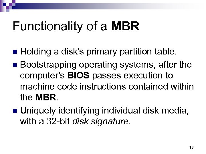 Functionality of a MBR Holding a disk's primary partition table. n Bootstrapping operating systems,
