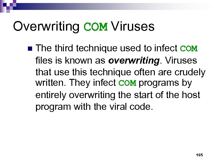 Overwriting COM Viruses n The third technique used to infect COM files is known
