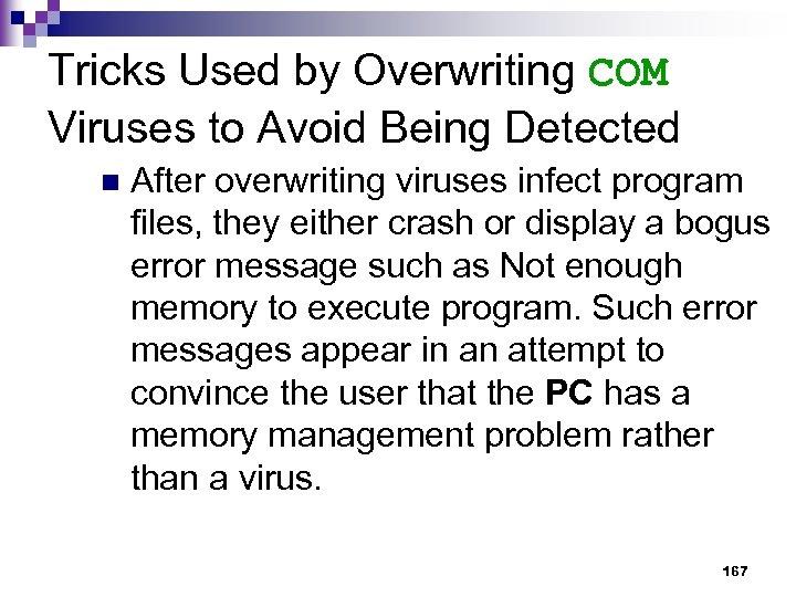 Tricks Used by Overwriting COM Viruses to Avoid Being Detected n After overwriting viruses