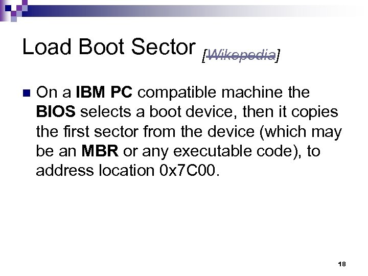 Load Boot Sector [Wikepedia] n On a IBM PC compatible machine the BIOS selects