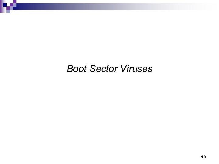 Boot Sector Viruses 19