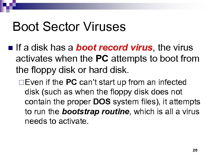 Boot Sector Viruses n If a disk has a boot record virus, the virus