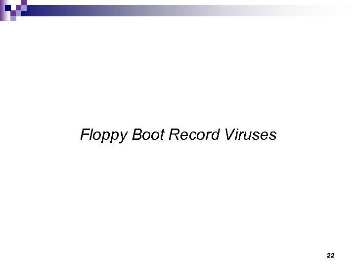 Floppy Boot Record Viruses 22