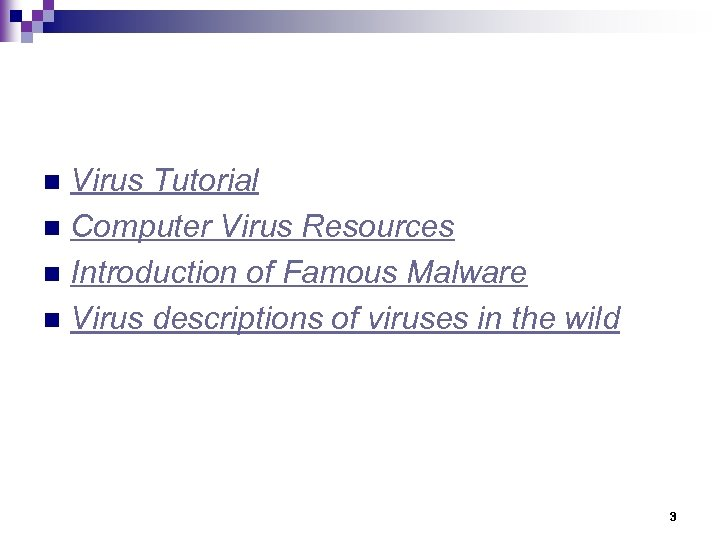 Virus Tutorial n Computer Virus Resources n Introduction of Famous Malware n Virus descriptions
