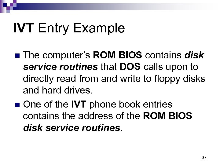 IVT Entry Example The computer's ROM BIOS contains disk service routines that DOS calls