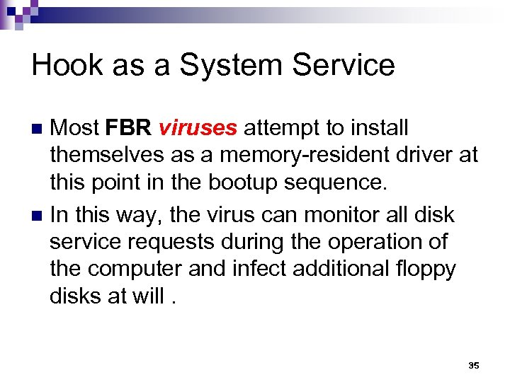 Hook as a System Service Most FBR viruses attempt to install themselves as a