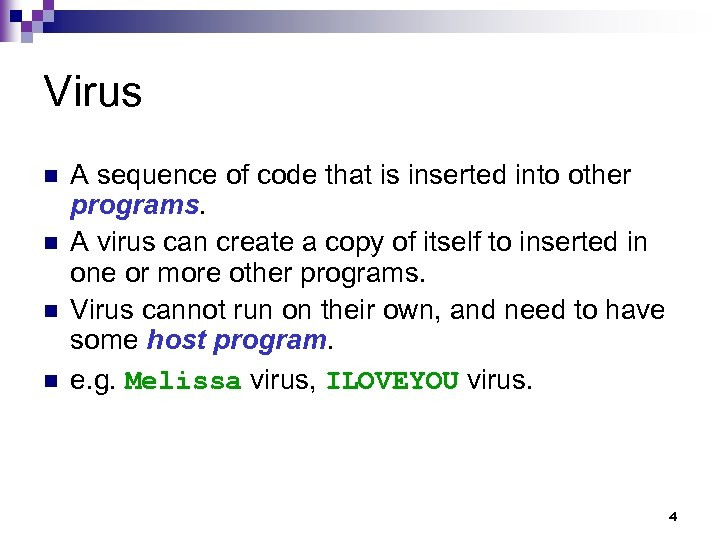 Virus n n A sequence of code that is inserted into other programs. A