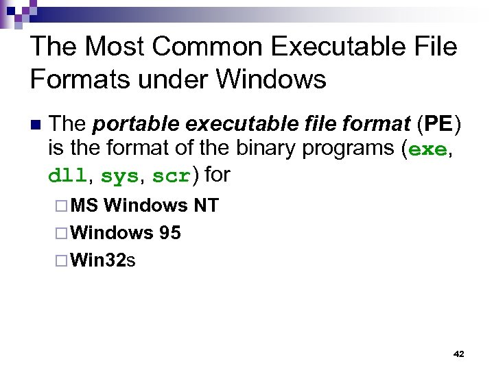 The Most Common Executable File Formats under Windows n The portable executable file format