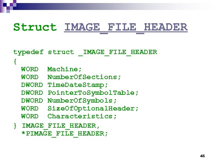 Struct IMAGE_FILE_HEADER typedef struct _IMAGE_FILE_HEADER { WORD Machine; WORD Number. Of. Sections; DWORD Time.