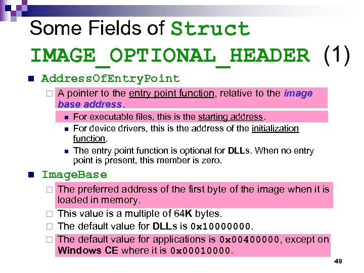 Some Fields of Struct IMAGE_OPTIONAL_HEADER (1) n Address. Of. Entry. Point ¨ A pointer