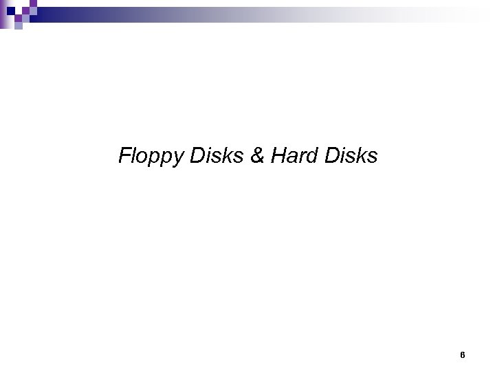 Floppy Disks & Hard Disks 6