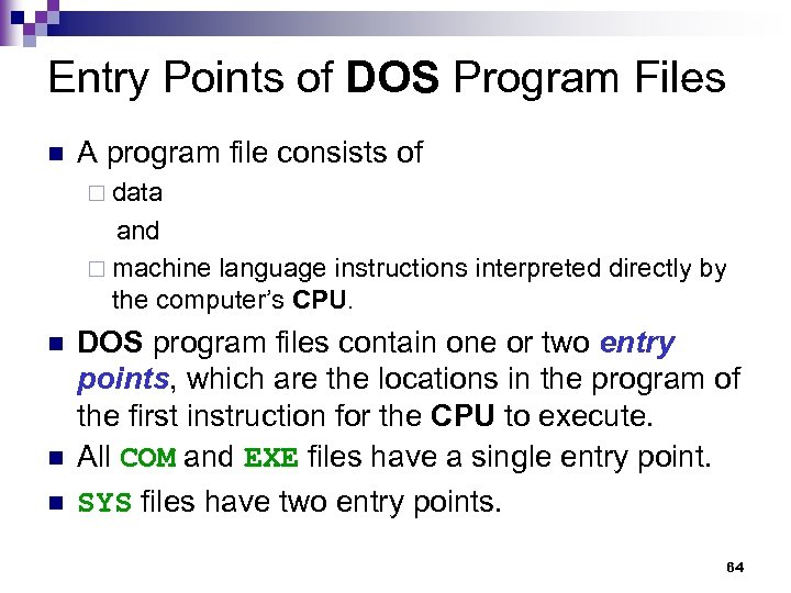 Entry Points of DOS Program Files n A program file consists of ¨ data