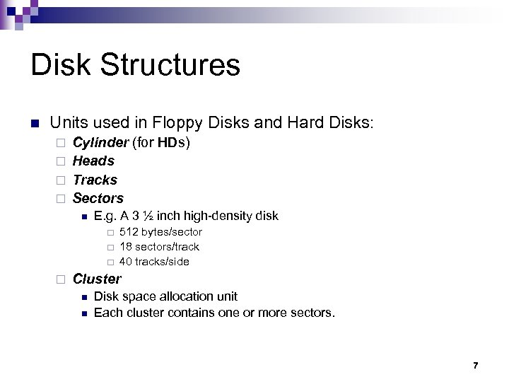 Disk Structures n Units used in Floppy Disks and Hard Disks: Cylinder (for HDs)