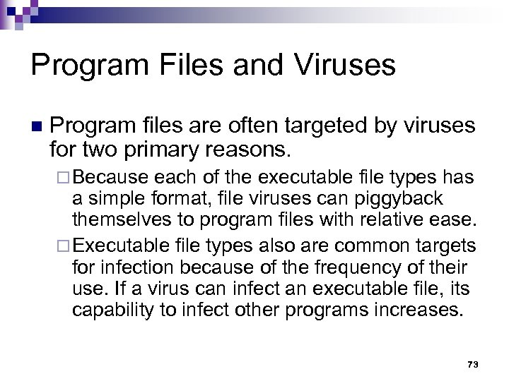 Program Files and Viruses n Program files are often targeted by viruses for two