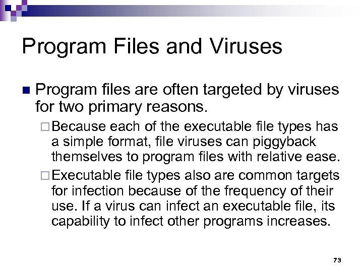 Program Files and Viruses n Program files are often targeted by viruses for two