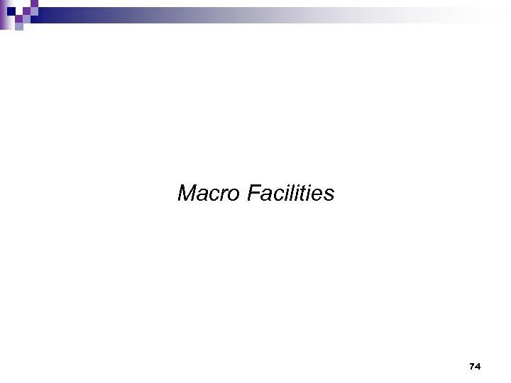 Macro Facilities 74