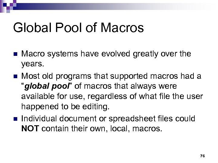 Global Pool of Macros n n n Macro systems have evolved greatly over the