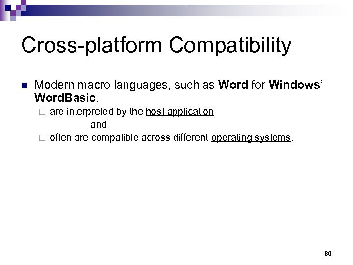 Cross-platform Compatibility n Modern macro languages, such as Word for Windows' Word. Basic, are