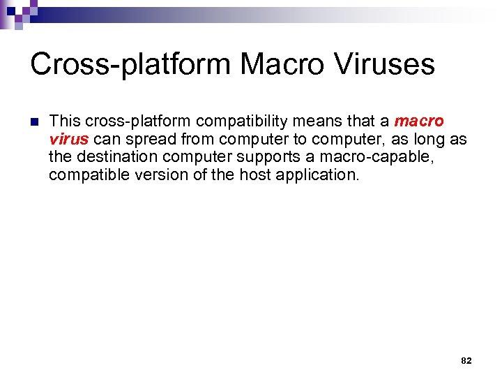 Cross-platform Macro Viruses n This cross-platform compatibility means that a macro virus can spread