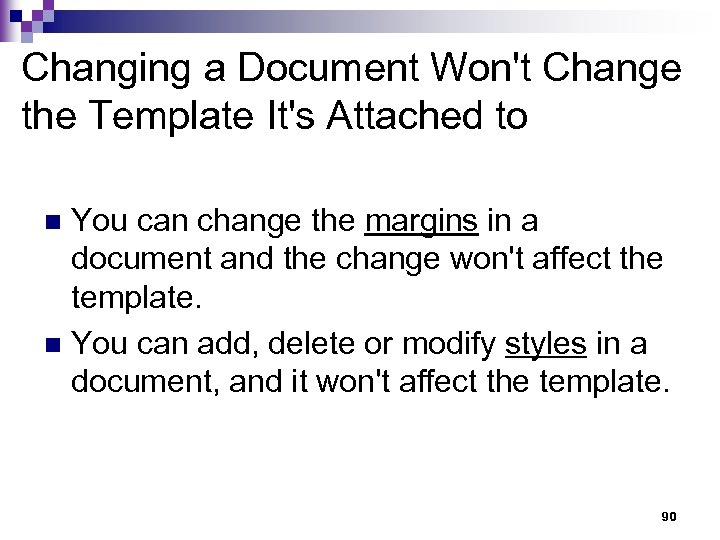 Changing a Document Won't Change the Template It's Attached to You can change the