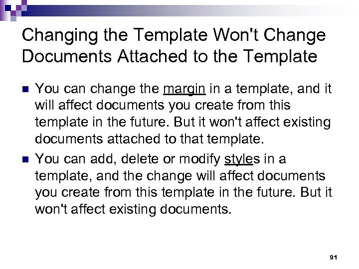 Changing the Template Won't Change Documents Attached to the Template n n You can