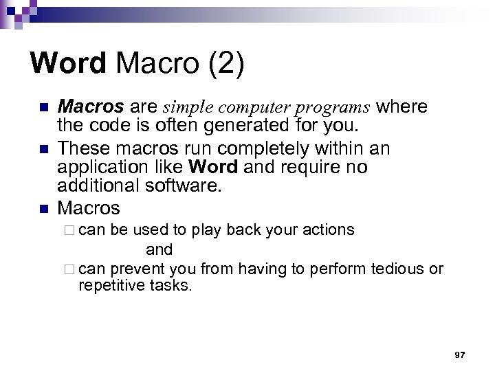Word Macro (2) n n n Macros are simple computer programs where the code