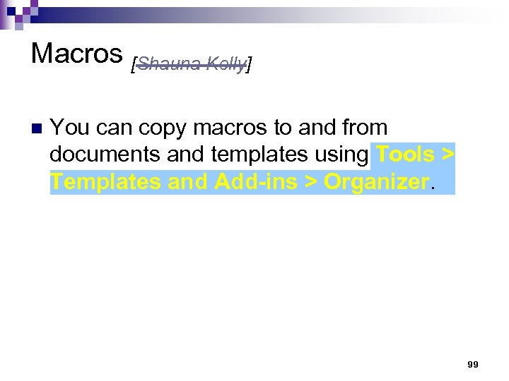 Macros [Shauna Kelly] n You can copy macros to and from documents and templates