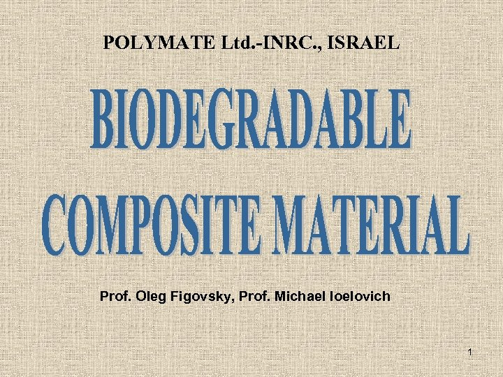 POLYMATE Ltd. -INRC. , ISRAEL Prof. Oleg Figovsky, Prof. Michael Ioelovich 1