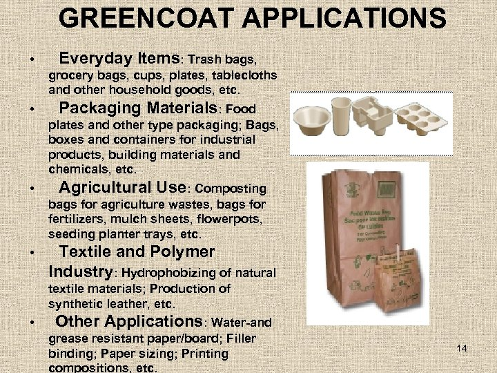 GREENCOAT APPLICATIONS • Everyday Items: Trash bags, grocery bags, cups, plates, tablecloths and other