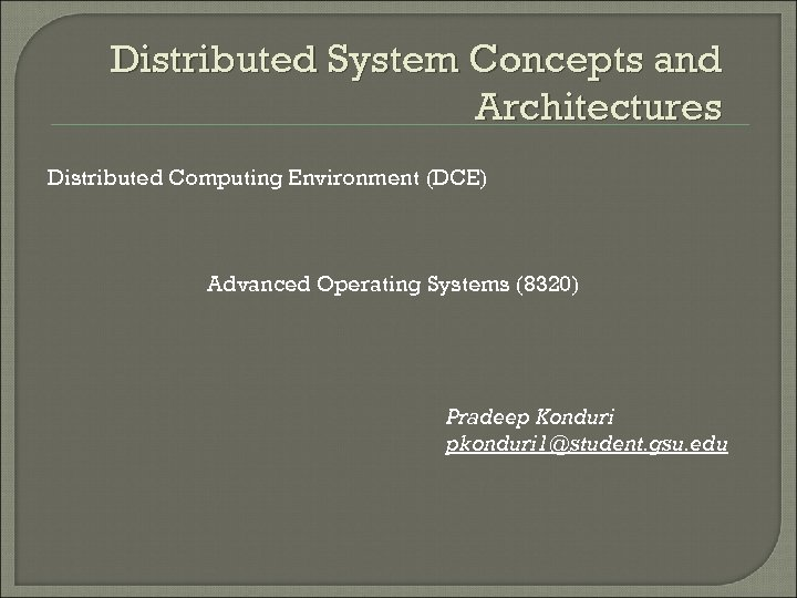 Distributed System Concepts and Architectures Distributed Computing Environment (DCE) Advanced Operating Systems (8320) Pradeep
