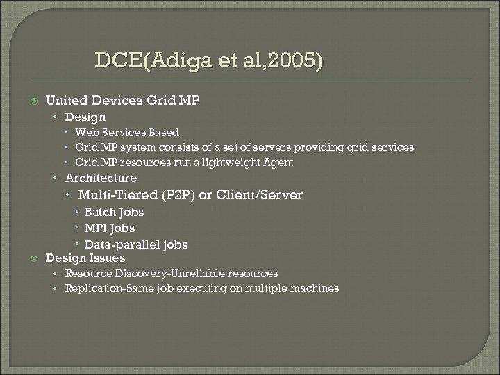 DCE(Adiga et al, 2005) United Devices Grid MP • Design Web Services Based Grid