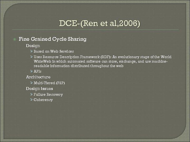 DCE-(Ren et al, 2006) Fine Grained Cycle Sharing Design Ø Based on Web Services