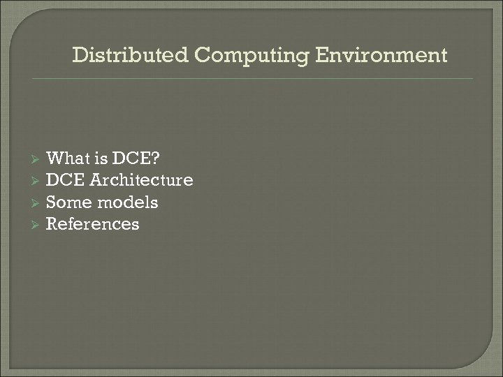 Distributed Computing Environment Ø Ø What is DCE? DCE Architecture Some models References