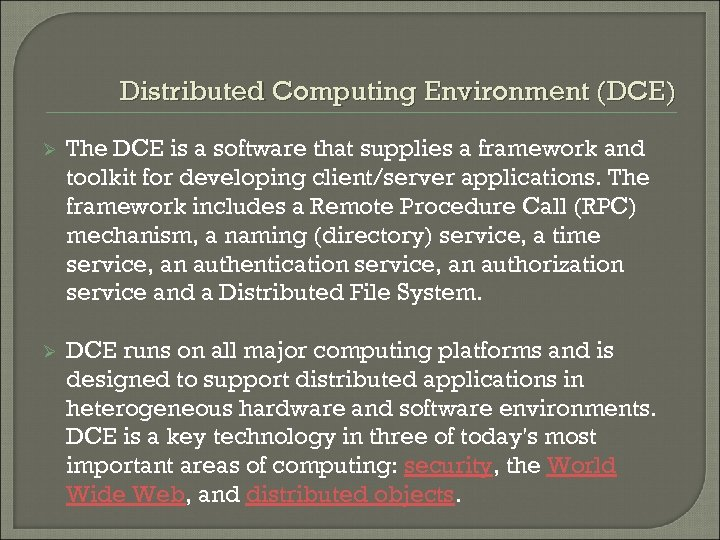 Distributed Computing Environment (DCE) Ø The DCE is a software that supplies a framework