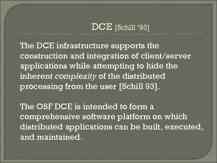 DCE [Schill ' 93] The DCE infrastructure supports the construction and integration of client/server